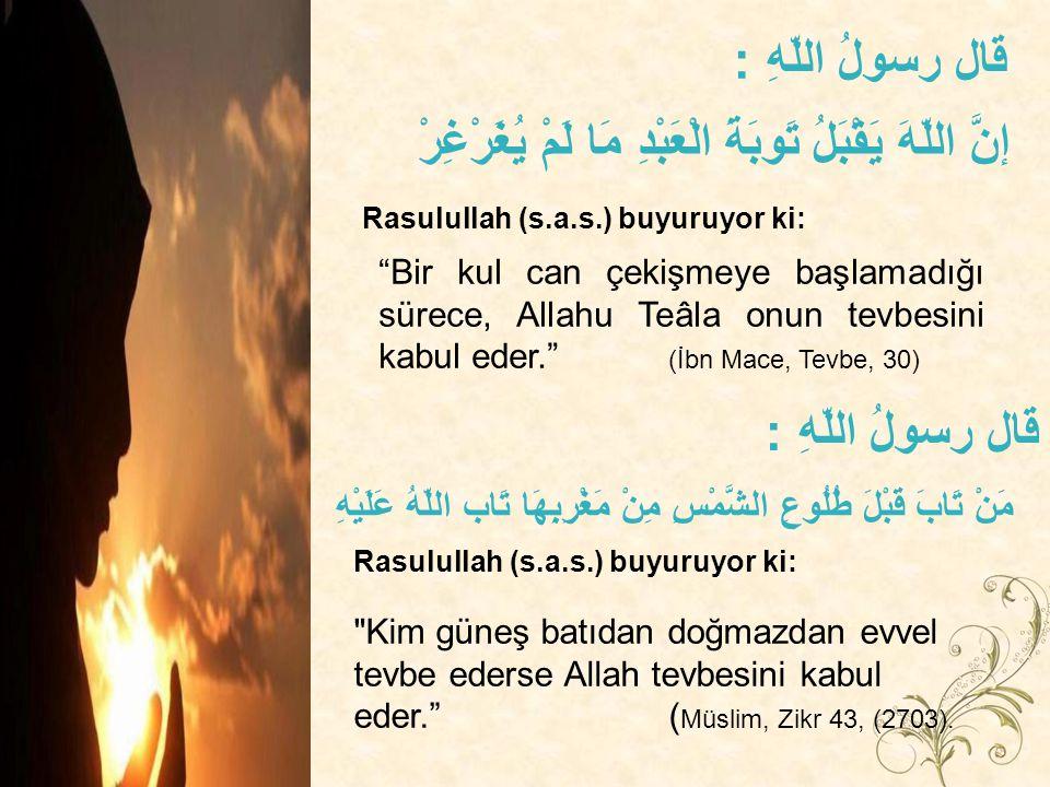 """إنَّ اللّهَ يَقْبَلُ تَوبَةَ الْعَبْدِ مَا لَمْ يُغَرْغِرْ """"Bir kul can çekişmeye başlamadığı sürece, Allahu Teâla onun tevbesini kabul eder."""" (İbn Ma"""