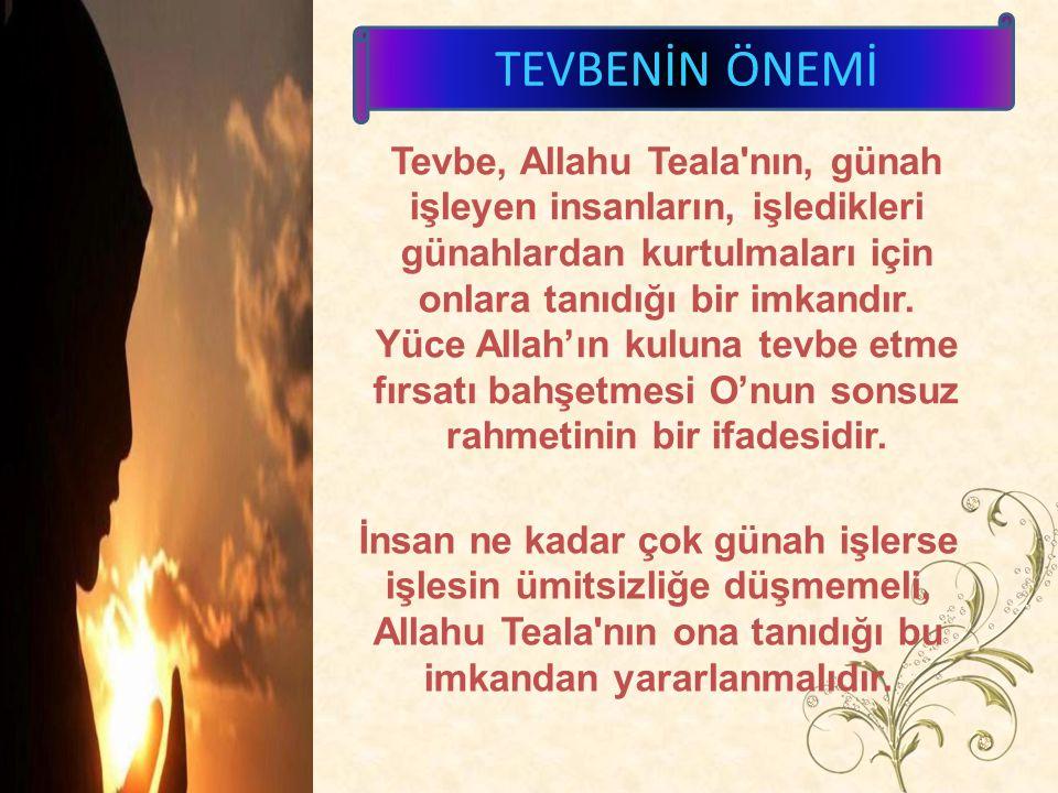 Tevbe, Allahu Teala'nın, günah işleyen insanların, işledikleri günahlardan kurtulmaları için onlara tanıdığı bir imkandır. Yüce Allah'ın kuluna tevbe
