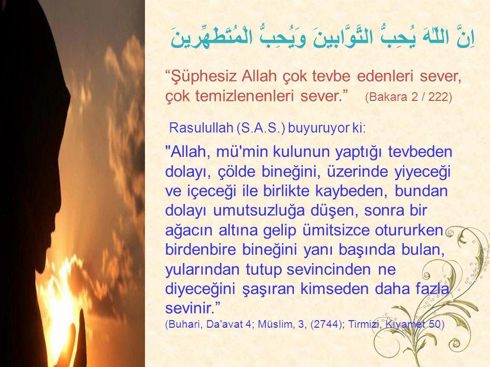 """اِنَّ اللّٰهَ يُحِبُّ التَّوَّابينَ وَيُحِبُّ الْمُتَطَهِّرينَ """"Şüphesiz Allah çok tevbe edenleri sever, çok temizlenenleri sever."""" (Bakara 2 / 222)"""