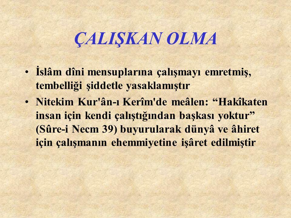 """ÇALIŞKAN OLMA İslâm dîni mensuplarına çalışmayı emretmiş, tembelliği şiddetle yasaklamıştır Nitekim Kur'ân-ı Kerîm'de meâlen: """"Hakîkaten insan için ke"""