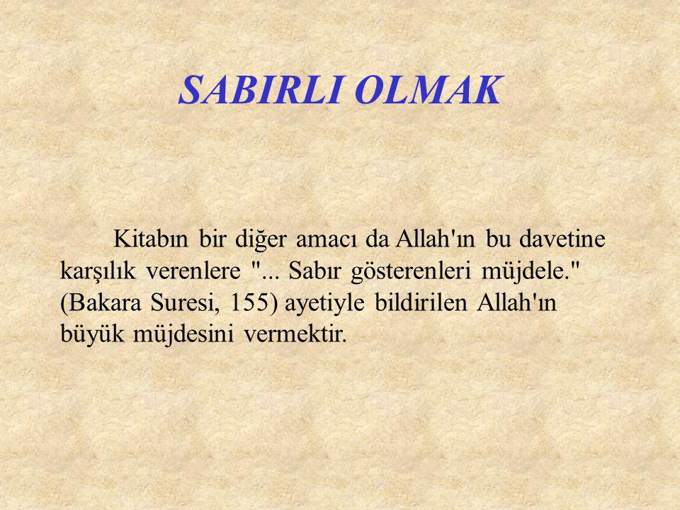 SABIRLI OLMAK Kitabın bir diğer amacı da Allah'ın bu davetine karşılık verenlere