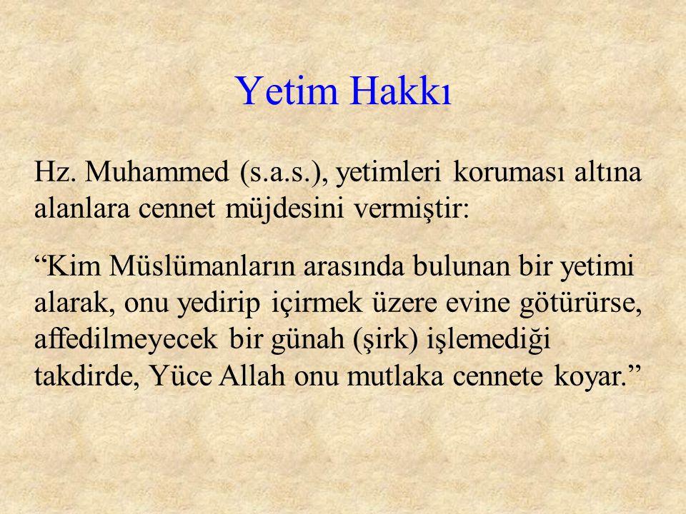 """Hz. Muhammed (s.a.s.), yetimleri koruması altına alanlara cennet müjdesini vermiştir: """"Kim Müslümanların arasında bulunan bir yetimi alarak, onu yedir"""