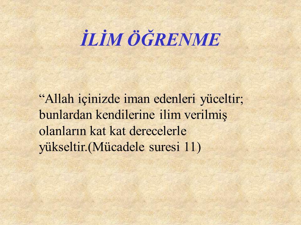 """İLİM ÖĞRENME """"Allah içinizde iman edenleri yüceltir; bunlardan kendilerine ilim verilmiş olanların kat kat derecelerle yükseltir.(Mücadele suresi 11)"""