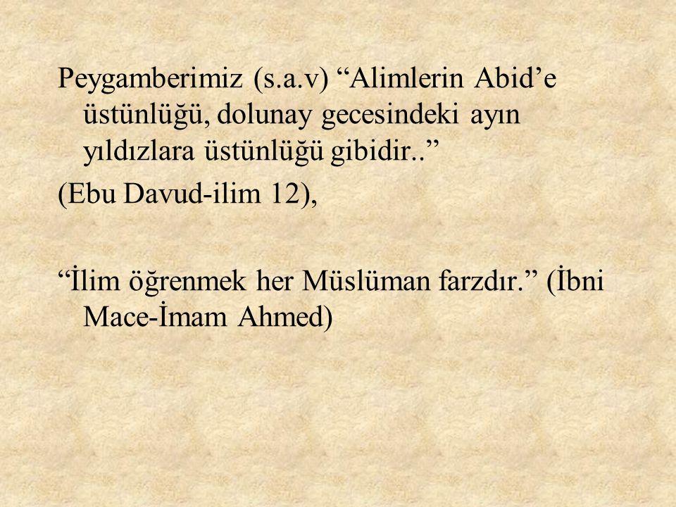 """Peygamberimiz (s.a.v) """"Alimlerin Abid'e üstünlüğü, dolunay gecesindeki ayın yıldızlara üstünlüğü gibidir.."""" (Ebu Davud-ilim 12), """"İlim öğrenmek her Mü"""