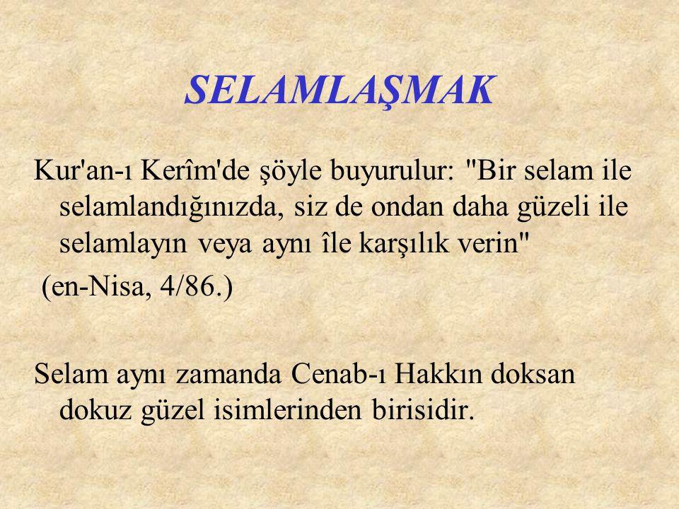 SELAMLAŞMAK Kur'an-ı Kerîm'de şöyle buyurulur: