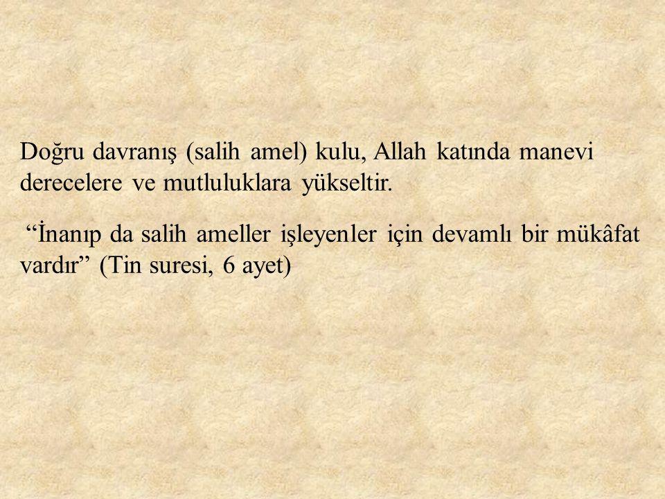 """Doğru davranış (salih amel) kulu, Allah katında manevi derecelere ve mutluluklara yükseltir. """"İnanıp da salih ameller işleyenler için devamlı bir mükâ"""