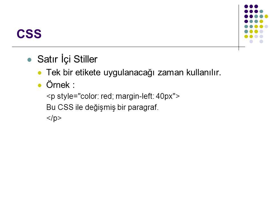 CSS Satır İçi Stiller Tek bir etikete uygulanacağı zaman kullanılır. Örnek : Bu CSS ile değişmiş bir paragraf.