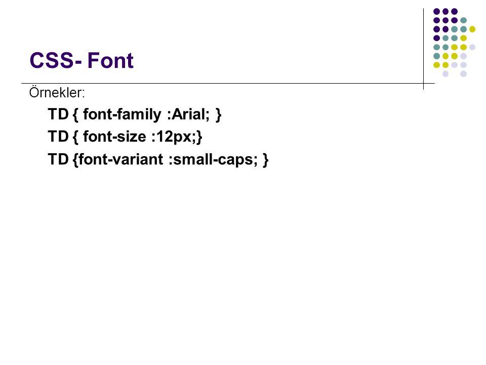 CSS- Text Örnekler: TD {text-align: right;} TD {text-transform: uppercase;} TD {vertical-align :top;} TD {word-spacing: 40px;} div {direction : rtl;} div {text-align : center;} ODTU-SEM