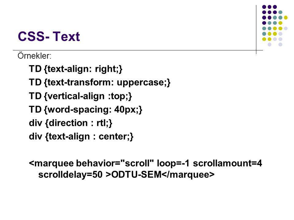 CSS- İmleç Örnekler: td {cursor :crosshair;} td {cursor :move;} td {cursor :wait;} td {cursor :help;}
