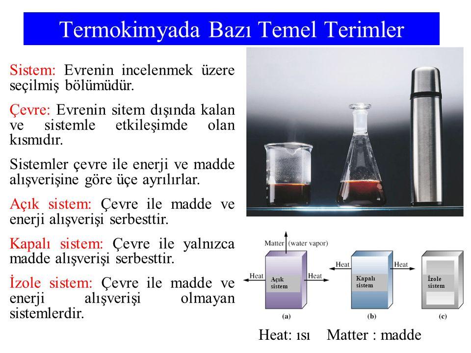 Termokimyada Bazı Temel Terimler Açık sistem Kapalı sistem İzole sistem Heat: ısı Matter : madde Sistem: Evrenin incelenmek üzere seçilmiş bölümüdür.