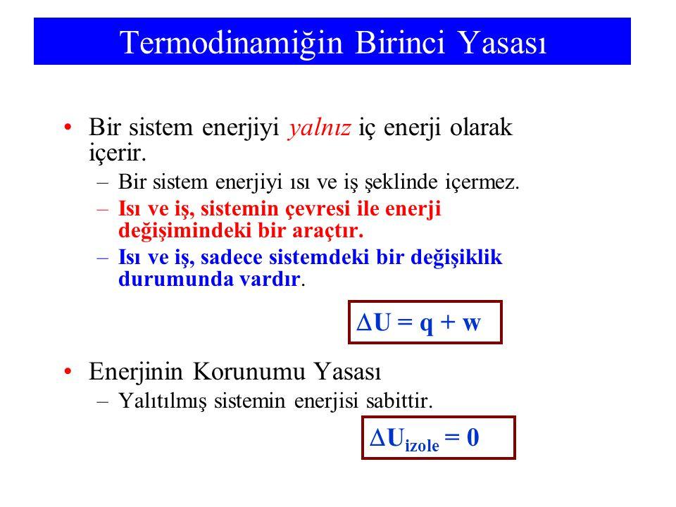 Termodinamiğin Birinci Yasası Bir sistem enerjiyi yalnız iç enerji olarak içerir. –Bir sistem enerjiyi ısı ve iş şeklinde içermez. –Isı ve iş, sistemi