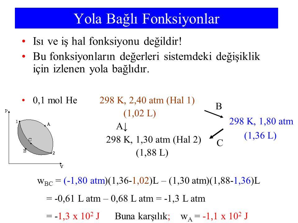 Isı ve iş hal fonksiyonu değildir! Bu fonksiyonların değerleri sistemdeki değişiklik için izlenen yola bağlıdır. 0,1 mol He 298 K, 2,40 atm (Hal 1) (1