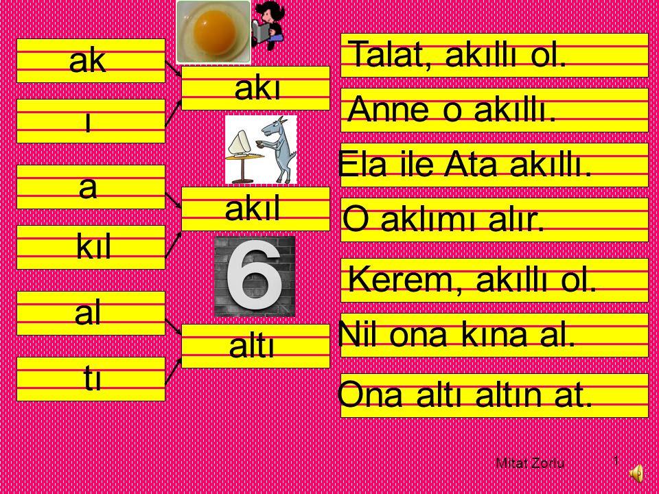 Mitat Zorlu 1 ak ı akı a kıl akıl al tı altı Talat, akıllı ol.
