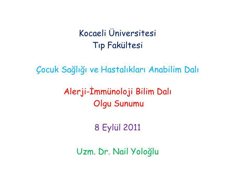 Kocaeli Üniversitesi Tıp Fakültesi Çocuk Sağlığı ve Hastalıkları Anabilim Dalı Alerji-İmmünoloji Bilim Dalı Olgu Sunumu 8 Eylül 2011 Uzm.