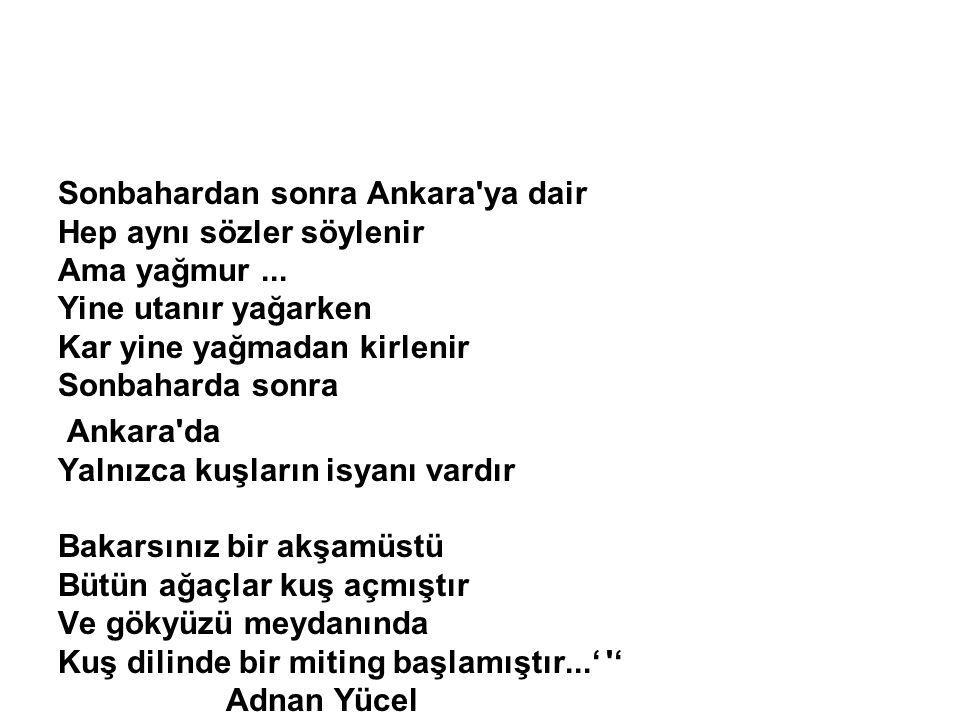 Sonbahardan sonra Ankara ya dair Hep aynı sözler söylenir Ama yağmur...