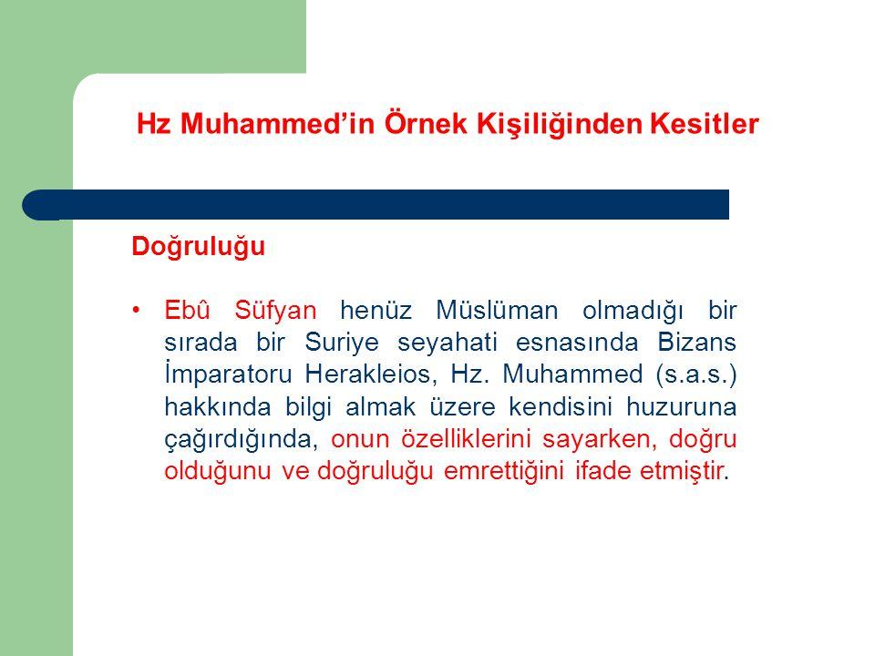 Hz Muhammed'in Örnek Kişiliğinden Kesitler Doğruluğu Ebû Süfyan henüz Müslüman olmadığı bir sırada bir Suriye seyahati esnasında Bizans İmparatoru Her