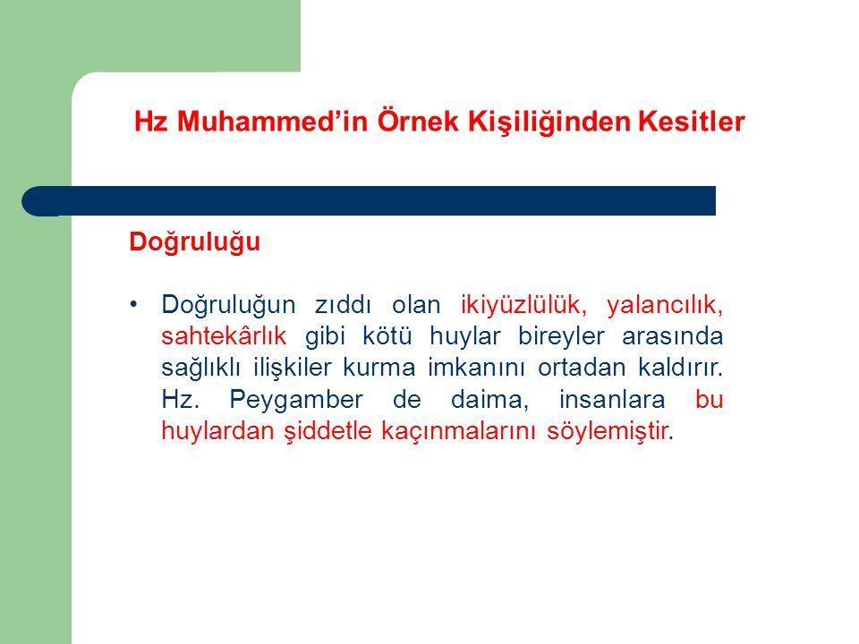 Hz Muhammed'in Örnek Kişiliğinden Kesitler Doğruluğu Doğruluğun zıddı olan ikiyüzlülük, yalancılık, sahtekârlık gibi kötü huylar bireyler arasında sağ