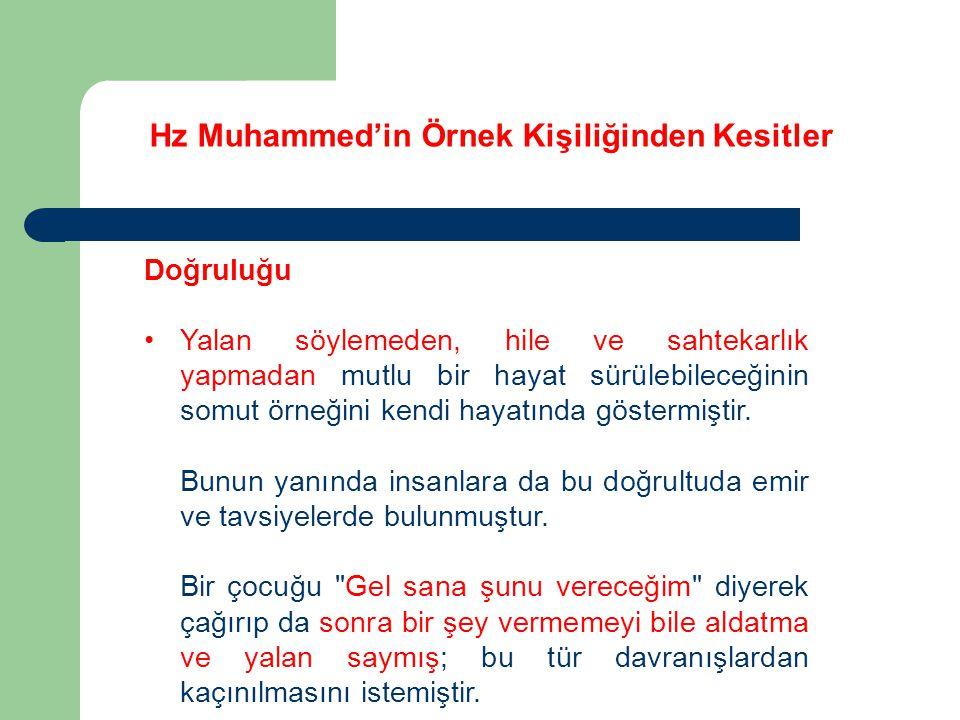 Hz Muhammed'in Örnek Kişiliğinden Kesitler Doğruluğu Yalan söylemeden, hile ve sahtekarlık yapmadan mutlu bir hayat sürülebileceğinin somut örneğini k