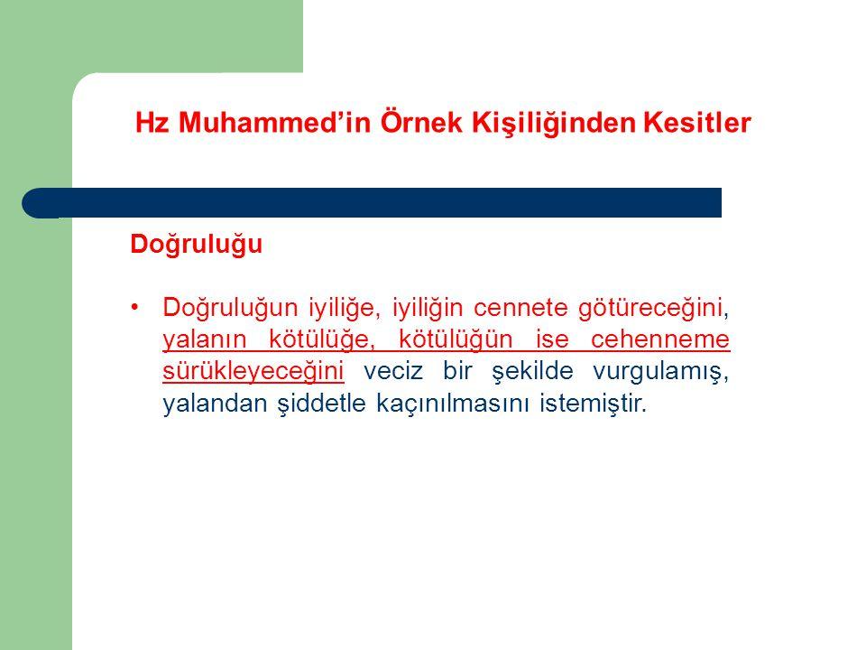 Hz Muhammed'in Örnek Kişiliğinden Kesitler Doğruluğu Doğruluğun iyiliğe, iyiliğin cennete götüreceğini, yalanın kötülüğe, kötülüğün ise cehenneme sürü