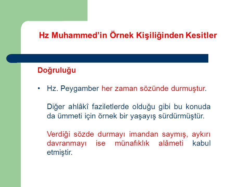 Hz Muhammed'in Örnek Kişiliğinden Kesitler Doğruluğu Hz. Peygamber her zaman sözünde durmuştur. Diğer ahlâkî faziletlerde olduğu gibi bu konuda da ümm