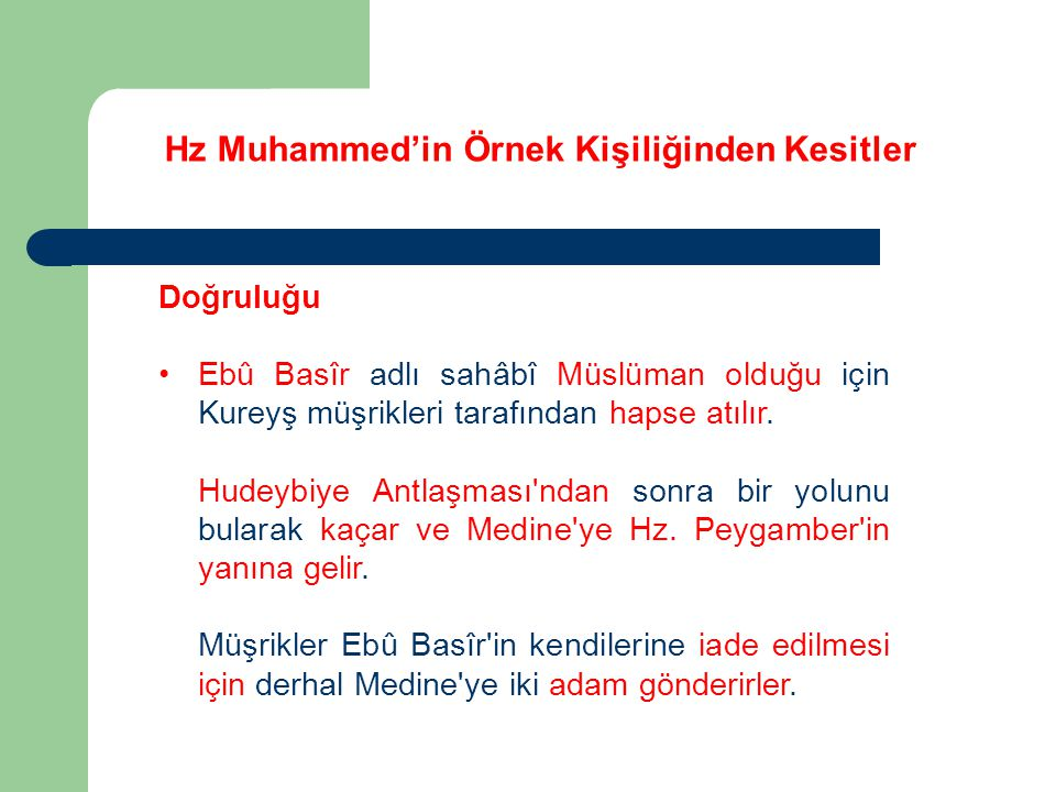 Hz Muhammed'in Örnek Kişiliğinden Kesitler Doğruluğu Ebû Basîr adlı sahâbî Müslüman olduğu için Kureyş müşrikleri tarafından hapse atılır. Hudeybiye A