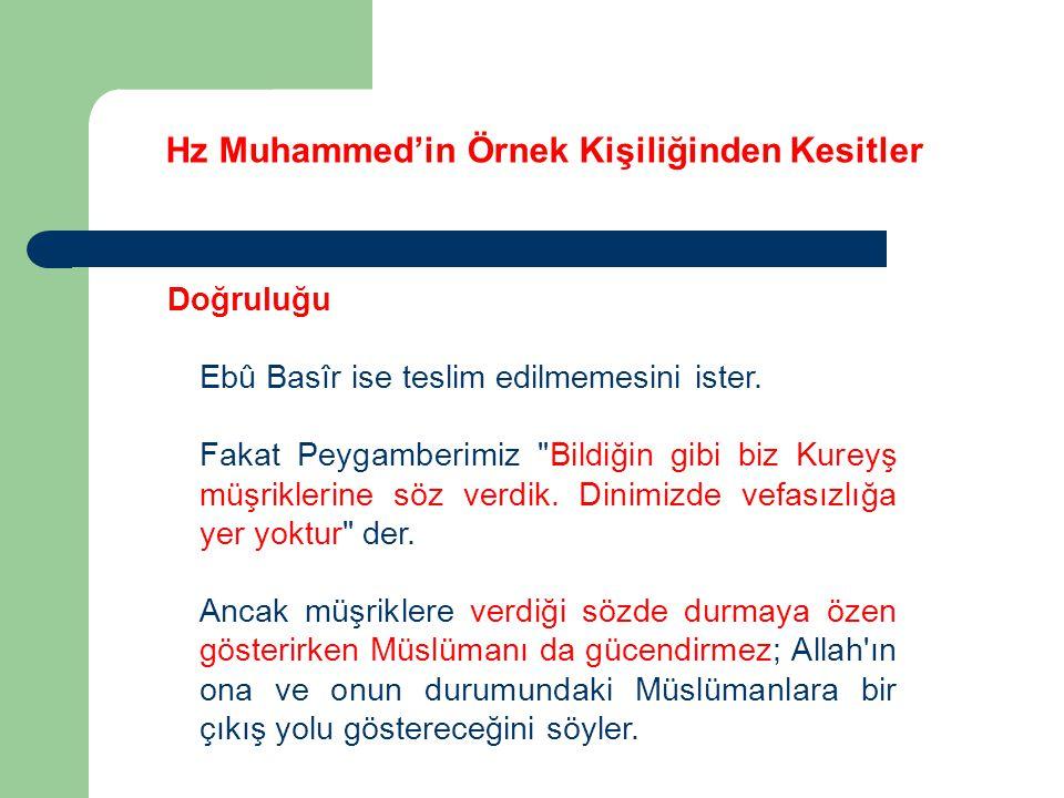 Hz Muhammed'in Örnek Kişiliğinden Kesitler Doğruluğu Ebû Basîr ise teslim edilmemesini ister. Fakat Peygamberimiz