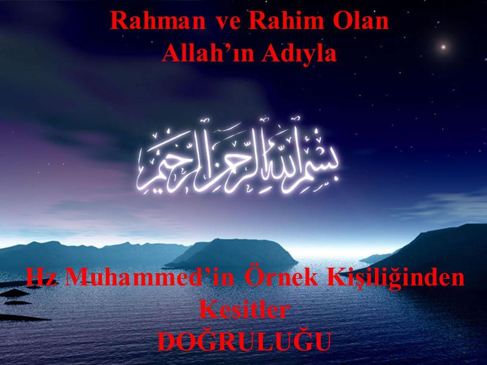 Rahman ve Rahim Olan Allah'ın Adıyla Hz Muhammed'in Örnek Kişiliğinden Kesitler DOĞRULUĞU