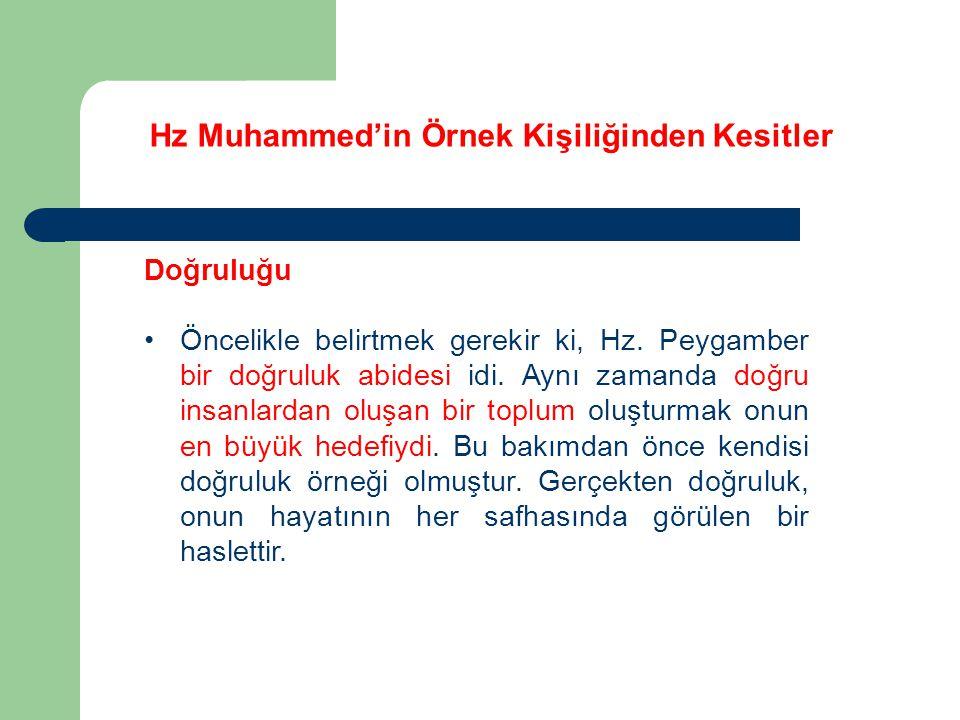 Hz Muhammed'in Örnek Kişiliğinden Kesitler Doğruluğu Öncelikle belirtmek gerekir ki, Hz. Peygamber bir doğruluk abidesi idi. Aynı zamanda doğru insanl