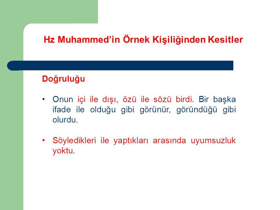 Hz Muhammed'in Örnek Kişiliğinden Kesitler Doğruluğu Onun içi ile dışı, özü ile sözü birdi. Bir başka ifade ile olduğu gibi görünür, göründüğü gibi ol