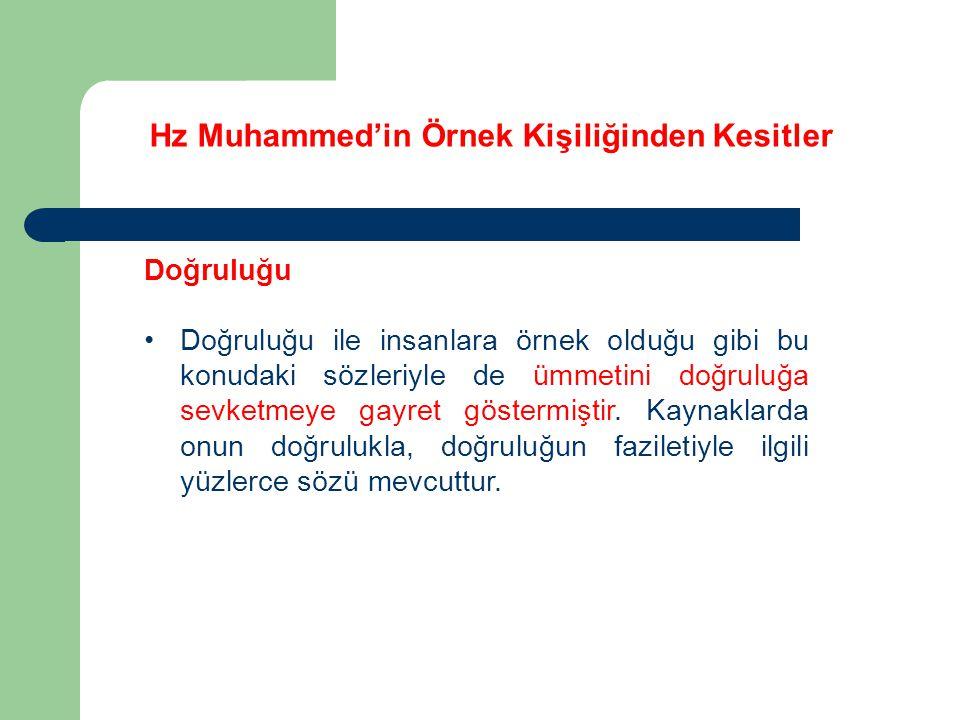 Hz Muhammed'in Örnek Kişiliğinden Kesitler Doğruluğu Doğruluğu ile insanlara örnek olduğu gibi bu konudaki sözleriyle de ümmetini doğruluğa sevketmeye