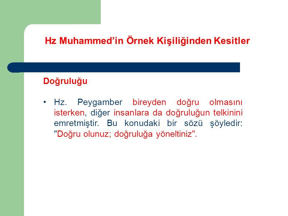 Hz Muhammed'in Örnek Kişiliğinden Kesitler Doğruluğu Hz. Peygamber bireyden doğru olmasını isterken, diğer insanlara da doğruluğun telkinini emretmişt