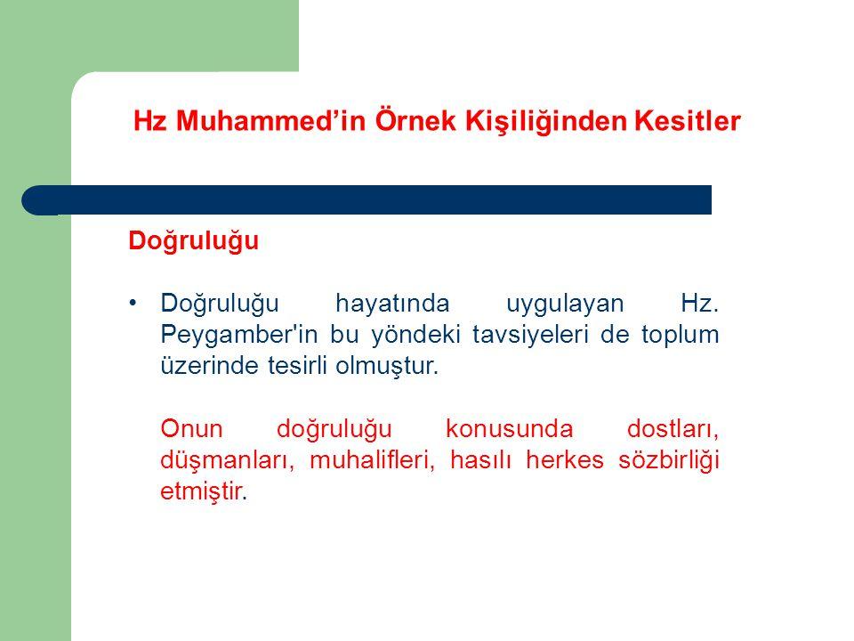 Hz Muhammed'in Örnek Kişiliğinden Kesitler Doğruluğu Doğruluğu hayatında uygulayan Hz. Peygamber'in bu yöndeki tavsiyeleri de toplum üzerinde tesirli