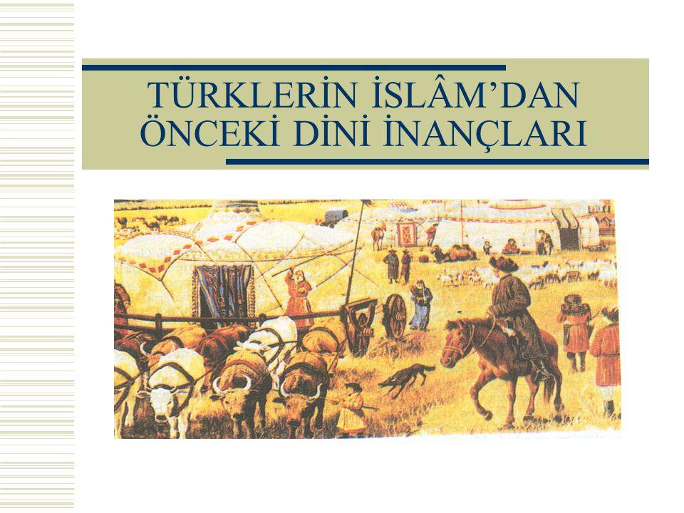TÜRKLERİN İSLÂM'DAN ÖNCEKİ DİNİ İNANÇLARI