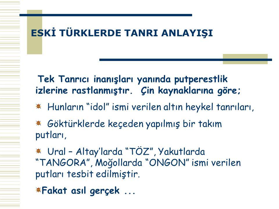 ESKİ TÜRKLERDE TANRI ANLAYIŞI  Eski Türkler in kendi öz inançları, tek ilahlılığa dayanır.