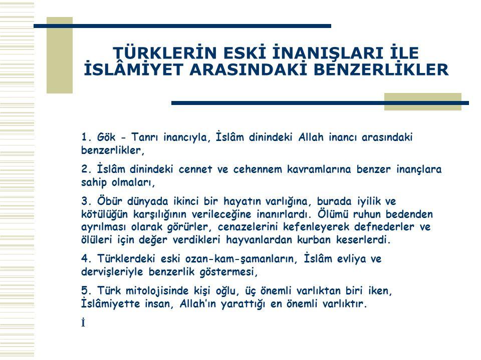 TÜRKLERİN ESKİ İNANIŞLARI İLE İSLÂMİYET ARASINDAKİ BENZERLİKLER 6.