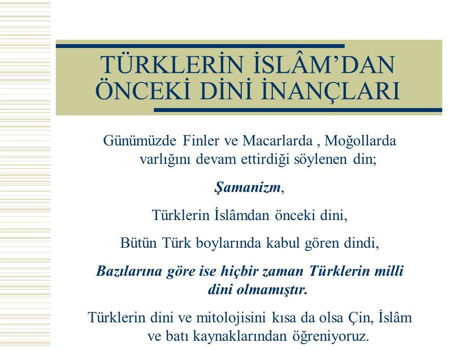 Günümüzde Finler ve Macarlarda, Moğollarda varlığını devam ettirdiği söylenen din; Şamanizm, Türklerin İslâmdan önceki dini, Bütün Türk boylarında kab