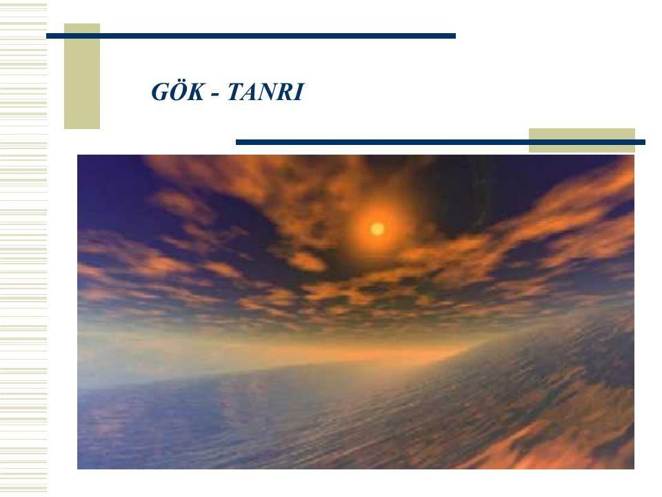 ESKİ TÜRKLERDE TANRI ANLAYIŞI Hiçbir şey yok iken, Tanrı Karahan ile uçsuz bucaksız su vardı.