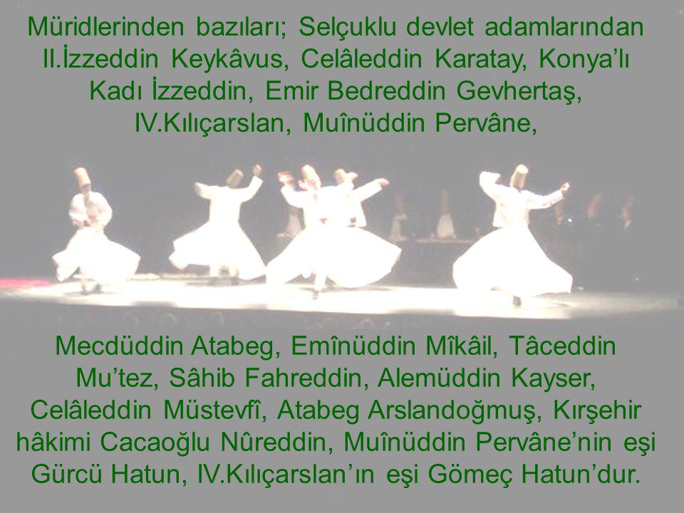 Müridlerinden bazıları; Selçuklu devlet adamlarından II.İzzeddin Keykâvus, Celâleddin Karatay, Konya'lı Kadı İzzeddin, Emir Bedreddin Gevhertaş, IV.Kı