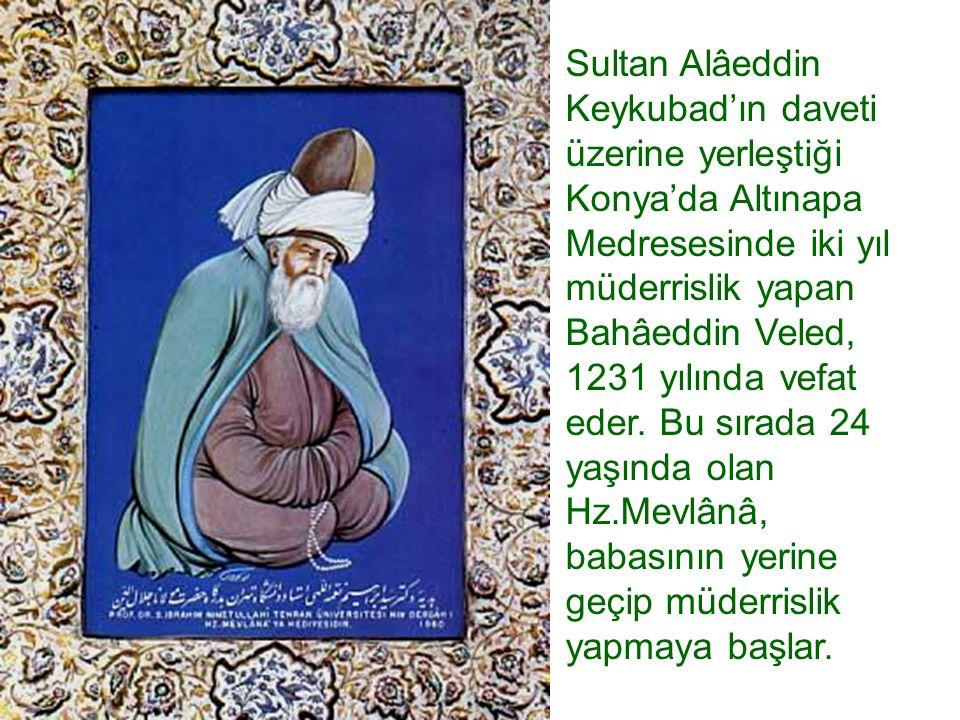 Sultan Alâeddin Keykubad'ın daveti üzerine yerleştiği Konya'da Altınapa Medresesinde iki yıl müderrislik yapan Bahâeddin Veled, 1231 yılında vefat ede
