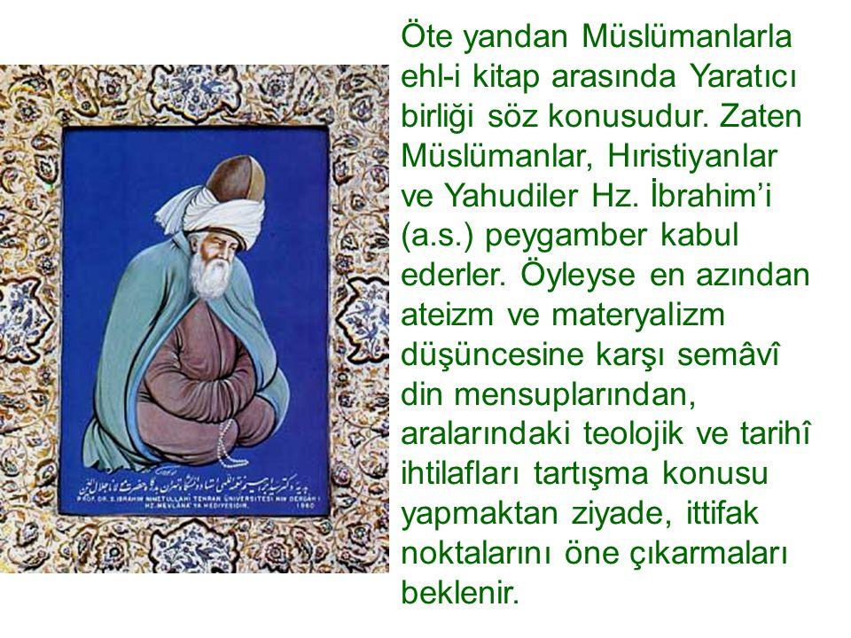 Öte yandan Müslümanlarla ehl-i kitap arasında Yaratıcı birliği söz konusudur. Zaten Müslümanlar, Hıristiyanlar ve Yahudiler Hz. İbrahim'i (a.s.) peyga