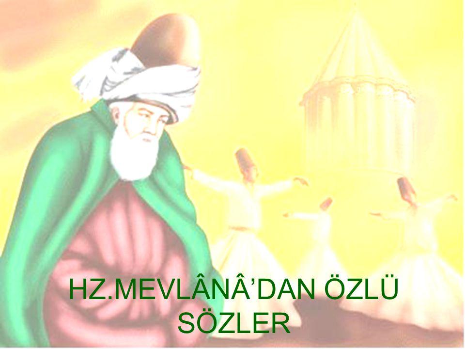 HZ.MEVLÂNÂ'DAN ÖZLÜ SÖZLER