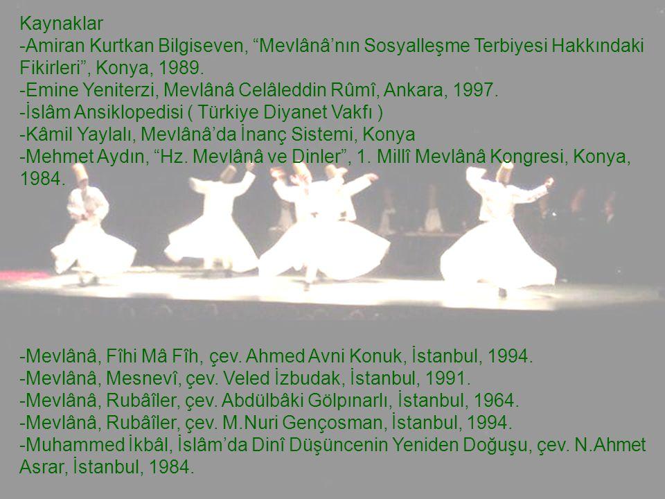 """Kaynaklar -Amiran Kurtkan Bilgiseven, """"Mevlânâ'nın Sosyalleşme Terbiyesi Hakkındaki Fikirleri"""", Konya, 1989. -Emine Yeniterzi, Mevlânâ Celâleddin Rûmî"""