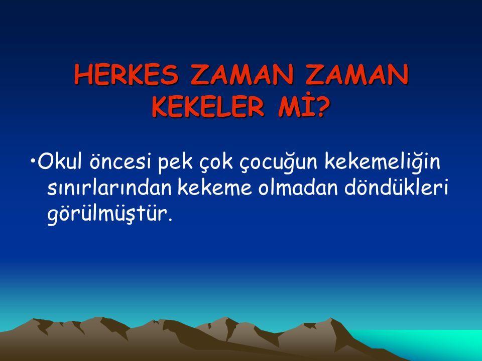 HERKES ZAMAN ZAMAN KEKELER Mİ.