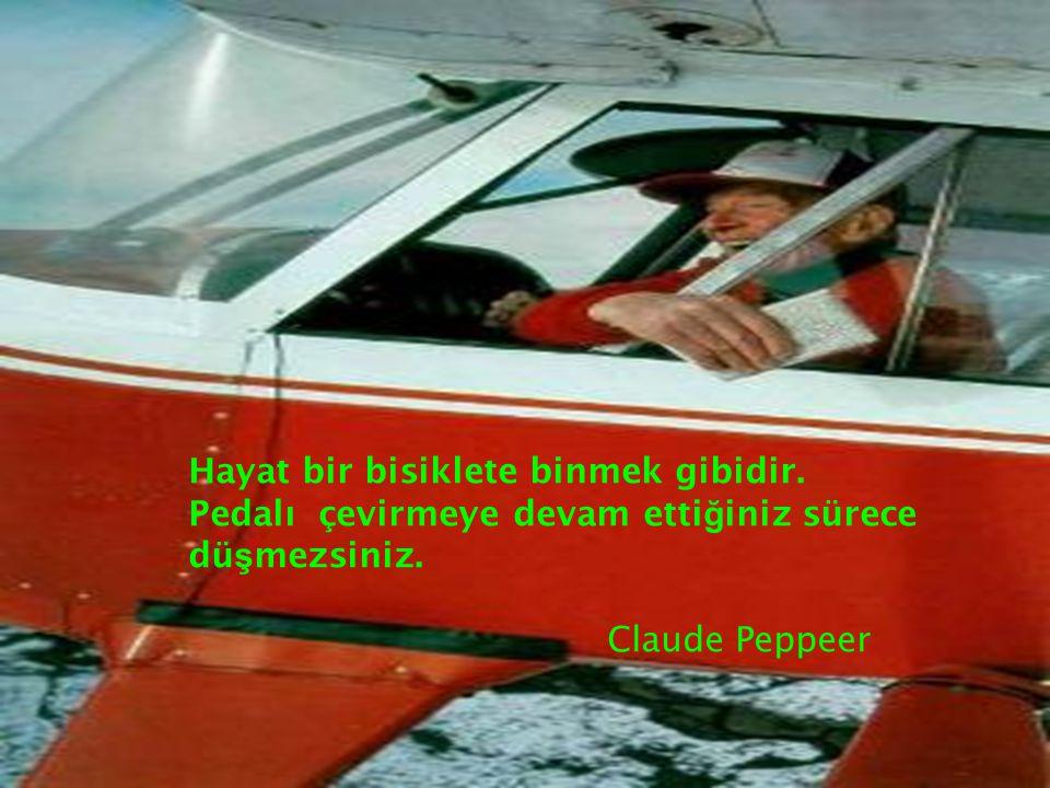 60 Hayat bir bisiklete binmek gibidir. Pedalı çevirmeye devam etti ğ iniz sürece dü ş mezsiniz. Claude Peppeer