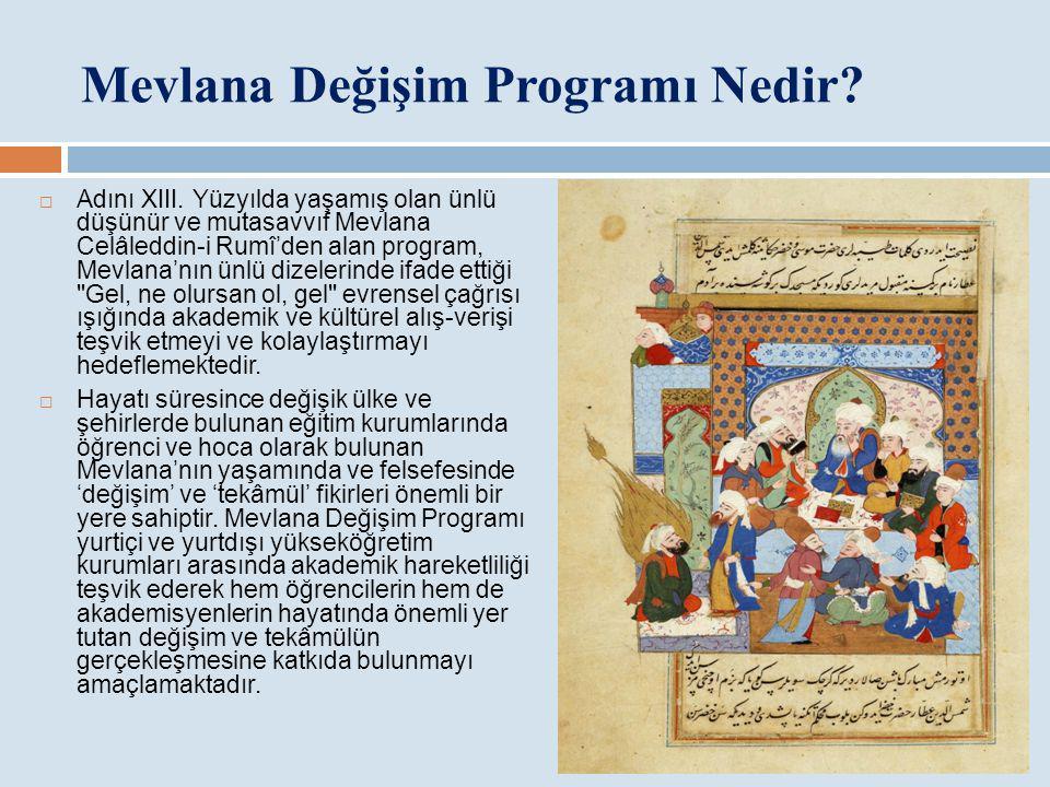 Mevlana Değişim Programı Nedir?  Adını XIII. Yüzyılda yaşamış olan ünlü düşünür ve mutasavvıf Mevlana Celâleddin-i Rumî'den alan program, Mevlana'nın