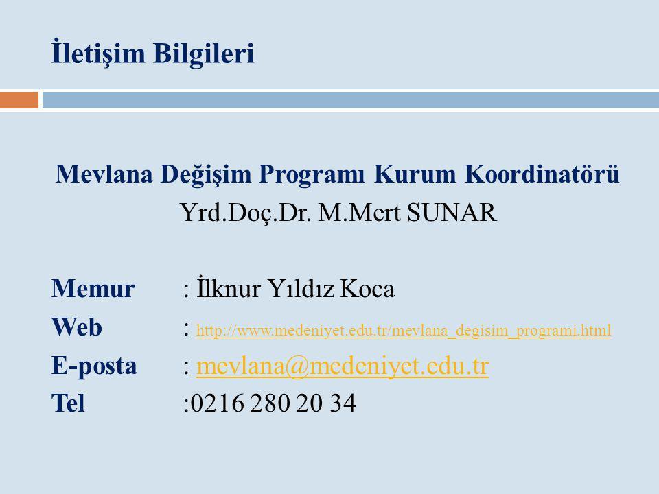 İletişim Bilgileri Mevlana Değişim Programı Kurum Koordinatörü Yrd.Doç.Dr. M.Mert SUNAR Memur: İlknur Yıldız Koca Web: http://www.medeniyet.edu.tr/mev