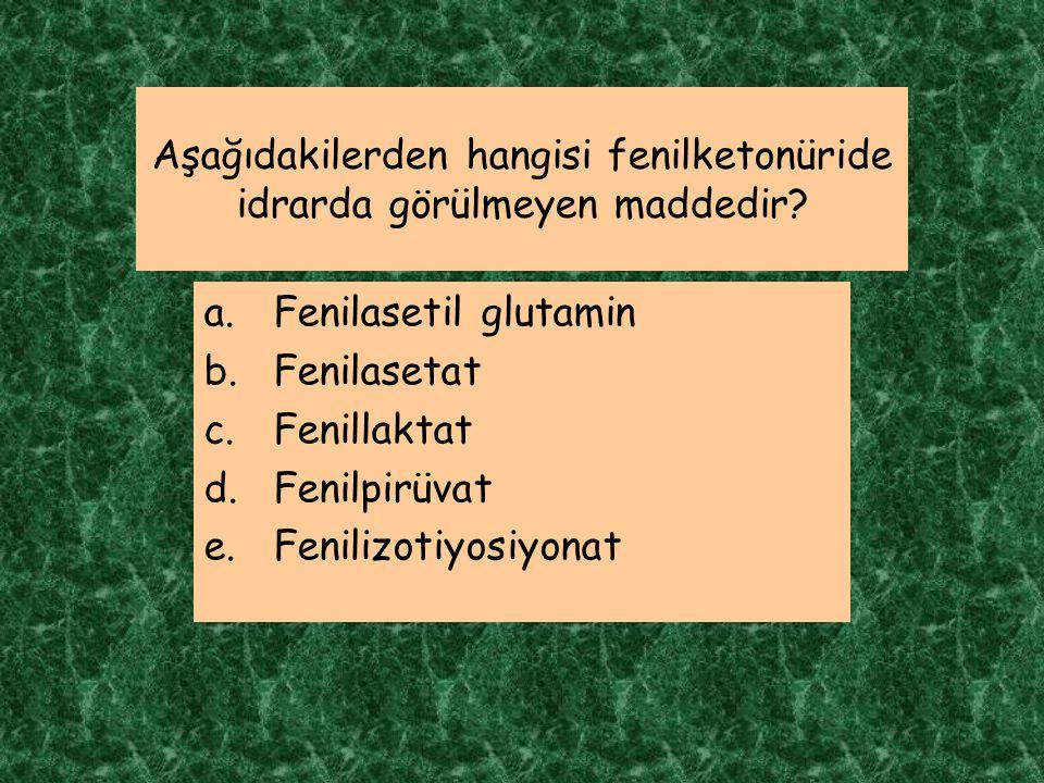 Aşağıdakilerden hangisi fenilketonüride idrarda görülmeyen maddedir? a.Fenilasetil glutamin b.Fenilasetat c.Fenillaktat d.Fenilpirüvat e.Fenilizotiyos