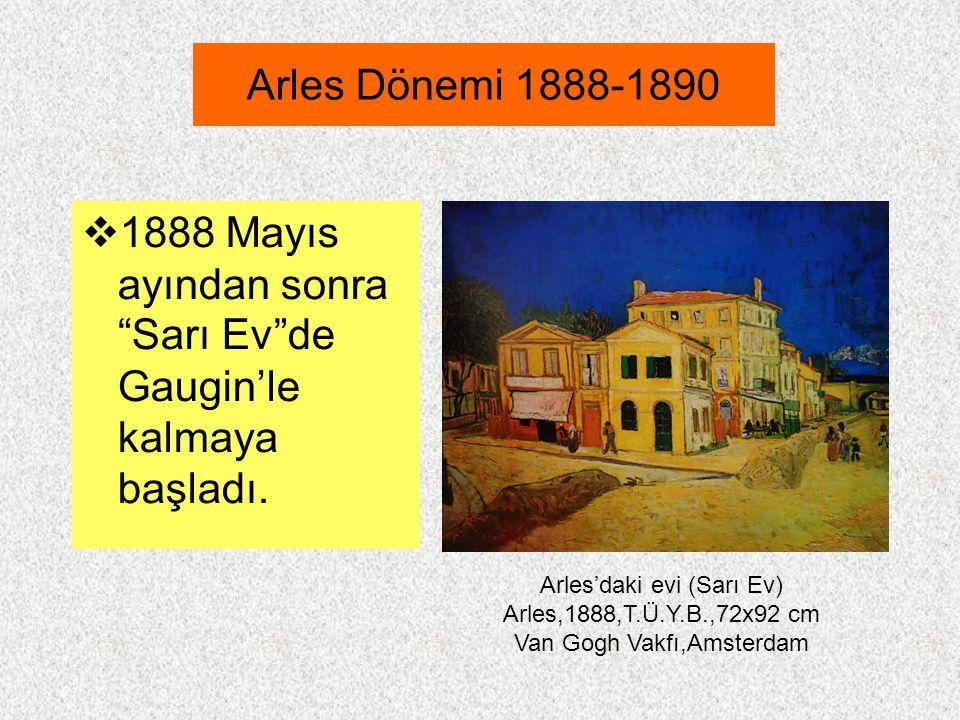 """Arles Dönemi 1888-1890  1888 Mayıs ayından sonra """"Sarı Ev""""de Gaugin'le kalmaya başladı. Arles'daki evi (Sarı Ev) Arles,1888,T.Ü.Y.B.,72x92 cm Van Gog"""