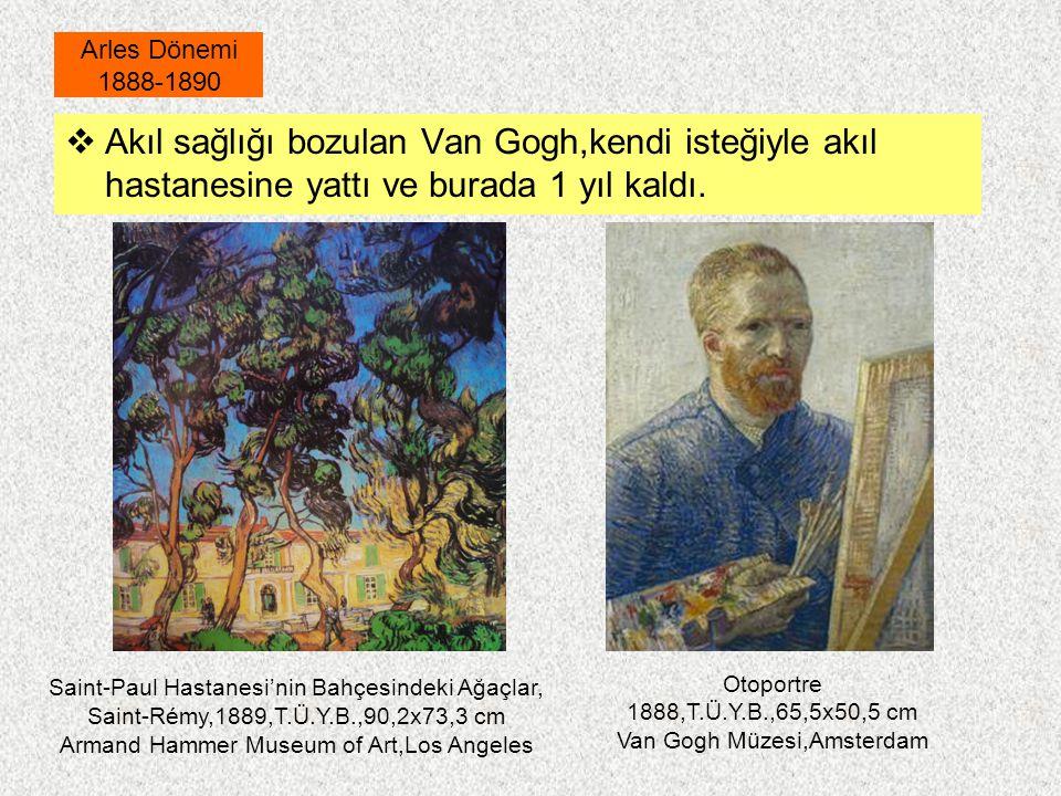  Akıl sağlığı bozulan Van Gogh,kendi isteğiyle akıl hastanesine yattı ve burada 1 yıl kaldı. Arles Dönemi 1888-1890 Otoportre 1888,T.Ü.Y.B.,65,5x50,5