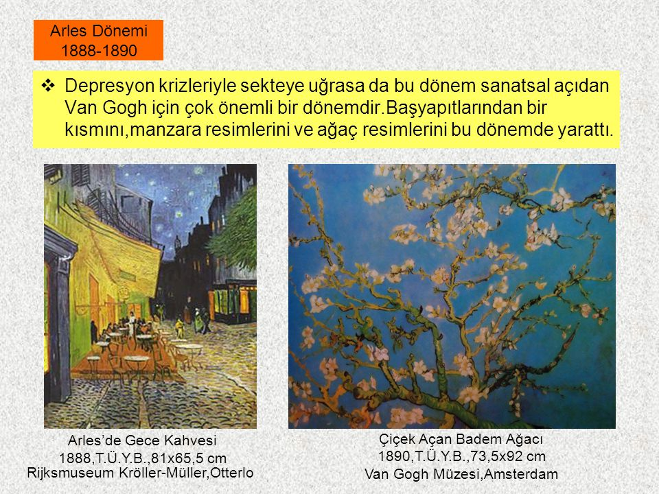  Depresyon krizleriyle sekteye uğrasa da bu dönem sanatsal açıdan Van Gogh için çok önemli bir dönemdir.Başyapıtlarından bir kısmını,manzara resimler